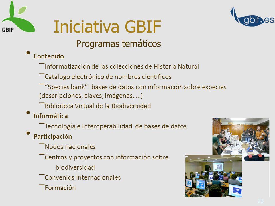23 Programas temáticos Iniciativa GBIF Contenido – Informatización de las colecciones de Historia Natural – Catálogo electrónico de nombres científico
