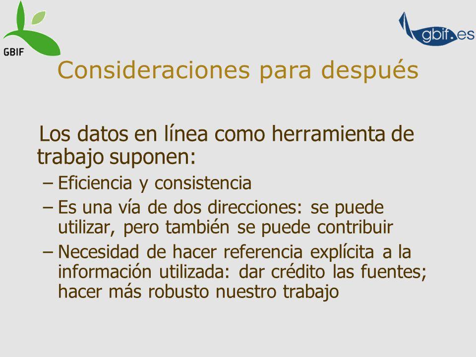 Consideraciones para después Los datos en línea como herramienta de trabajo suponen: –Eficiencia y consistencia –Es una vía de dos direcciones: se pue