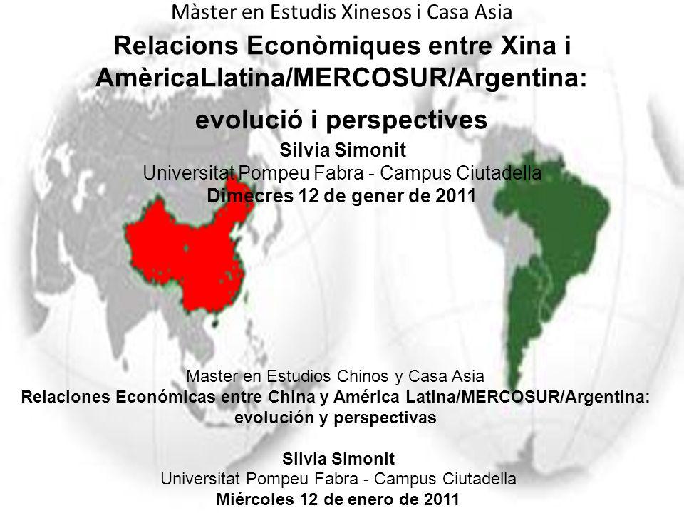 Màster en Estudis Xinesos i Casa Asia Relacions Econòmiques entre Xina i AmèricaLlatina/MERCOSUR/Argentina: evolució i perspectives Silvia Simonit Uni