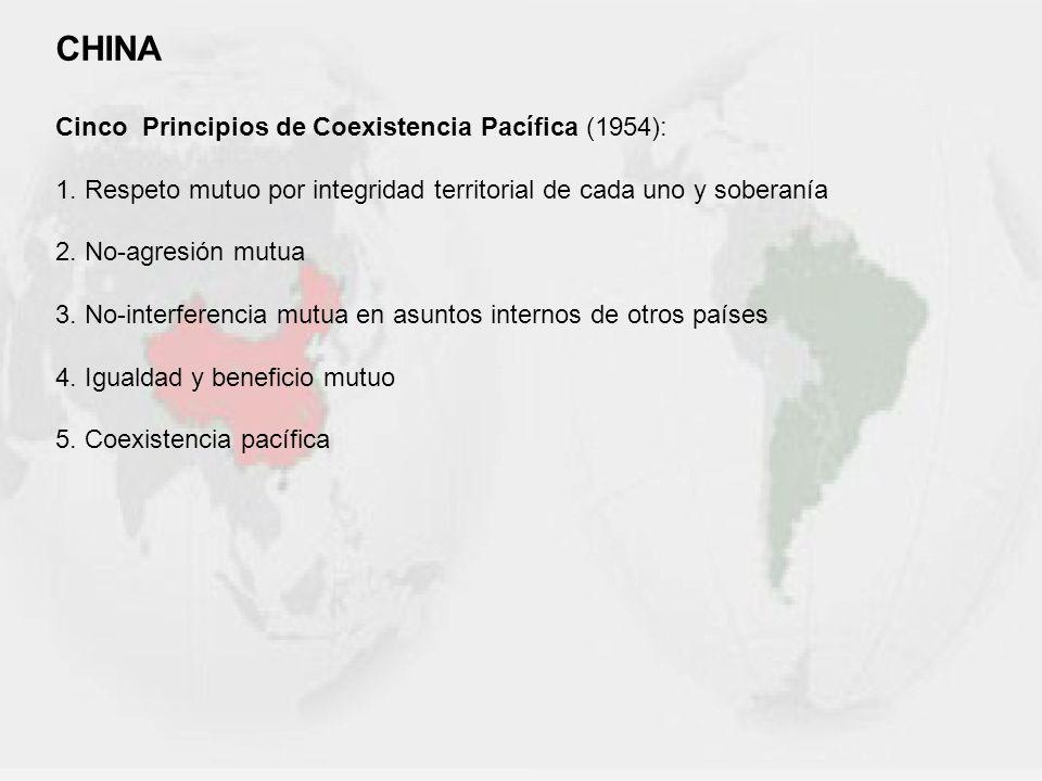CHINA Cinco Principios de Coexistencia Pacífica (1954): 1. Respeto mutuo por integridad territorial de cada uno y soberanía 2. No-agresión mutua 3. No