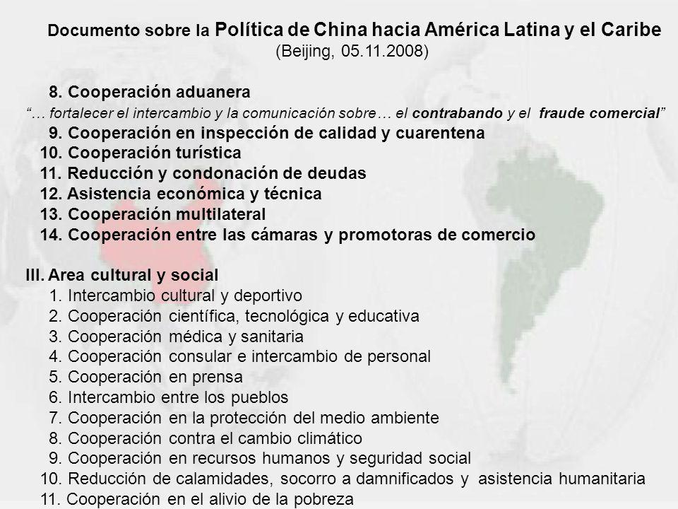 Documento sobre la Política de China hacia América Latina y el Caribe (Beijing, 05.11.2008) 8. Cooperación aduanera … fortalecer el intercambio y la c