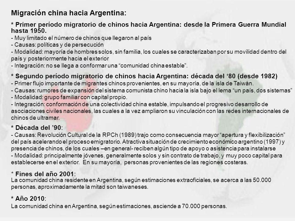 Migración china hacia Argentina: * Primer período migratorio de chinos hacia Argentina: desde la Primera Guerra Mundial hasta 1950. - Muy limitado el