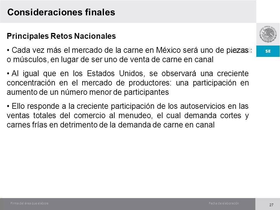 Fecha de elaboraciónFirma del área que elabora Consideraciones finales Principales Retos Nacionales Cada vez más el mercado de la carne en México será