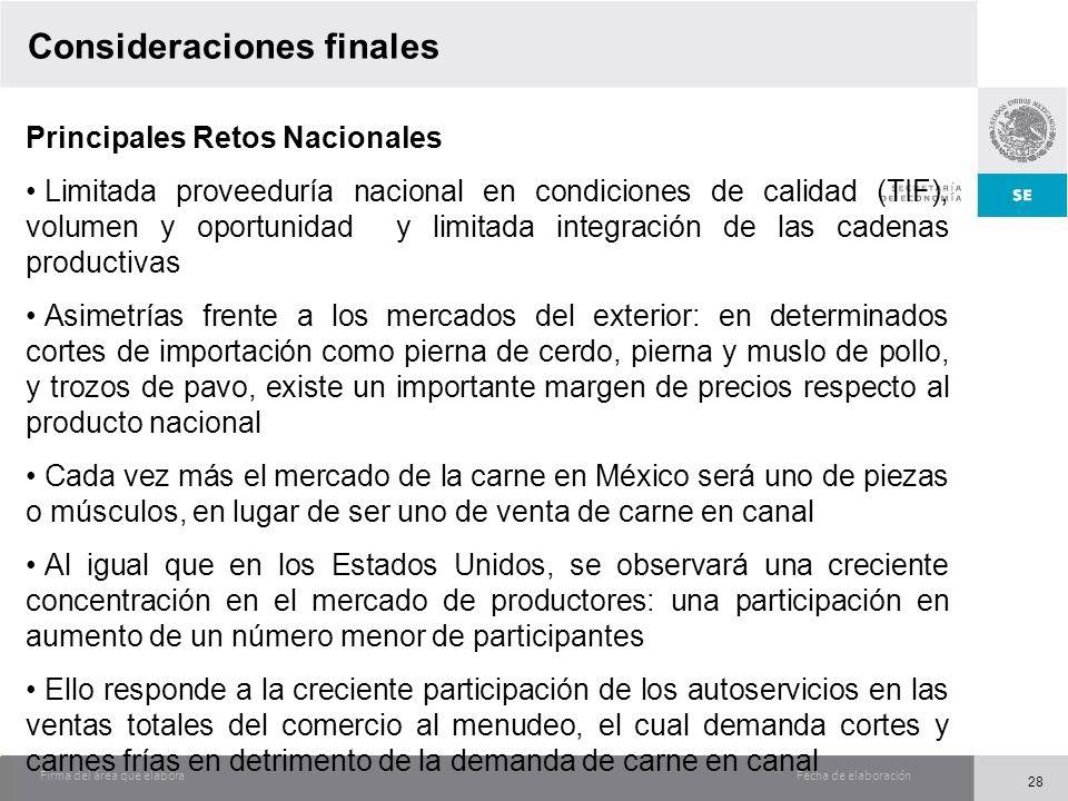 Fecha de elaboraciónFirma del área que elabora Consideraciones finales Principales Retos Nacionales Limitada proveeduría nacional en condiciones de ca