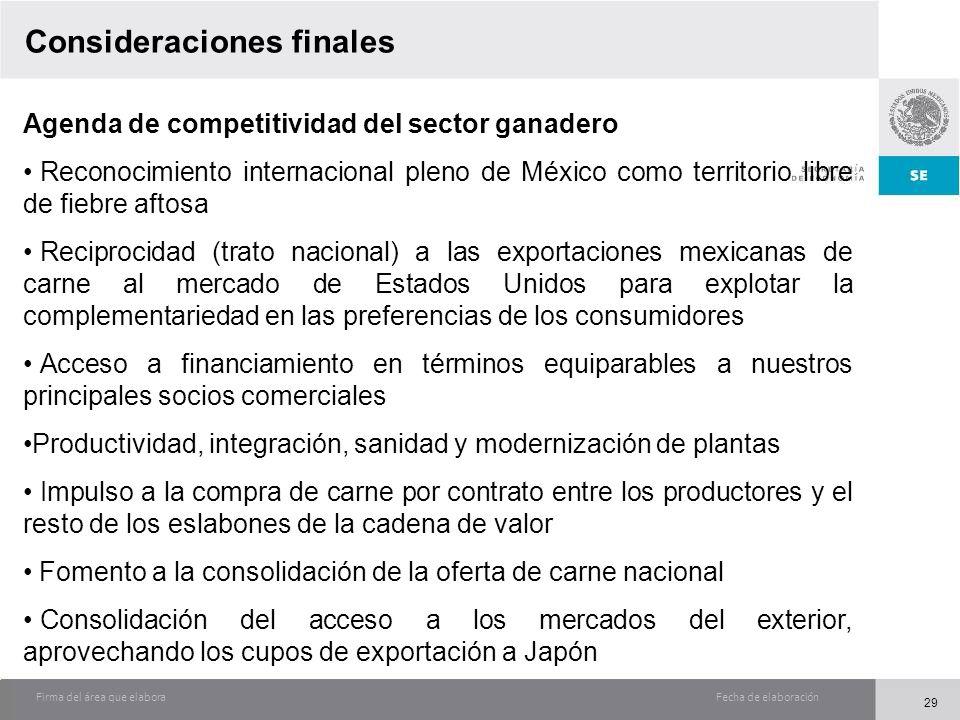 Fecha de elaboraciónFirma del área que elabora Consideraciones finales Agenda de competitividad del sector ganadero Reconocimiento internacional pleno