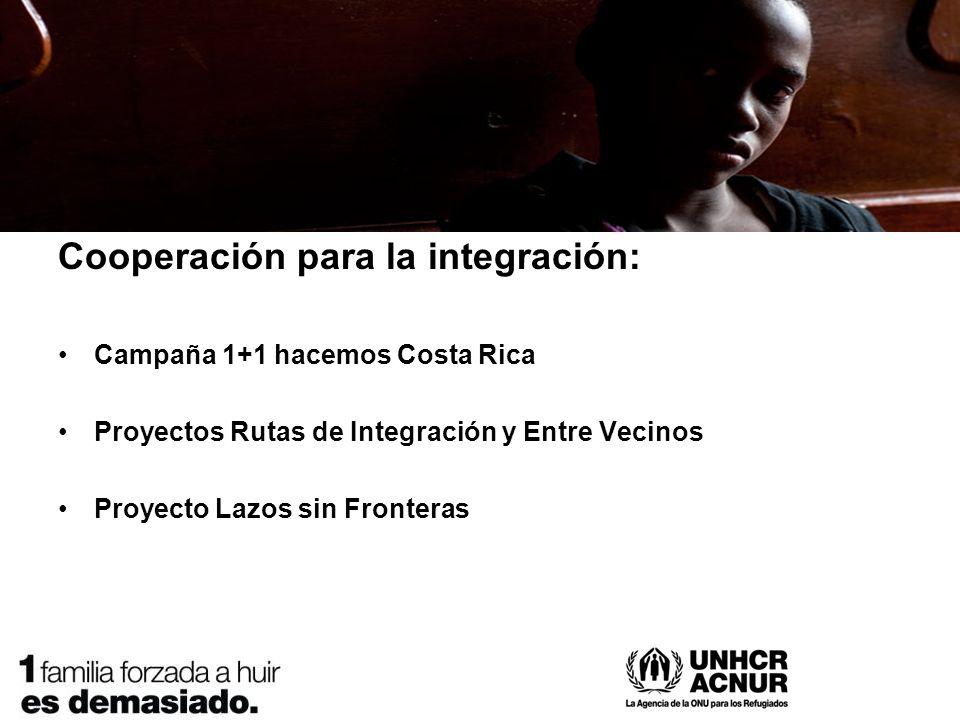 Cooperación para la integración: Campaña 1+1 hacemos Costa Rica Proyectos Rutas de Integración y Entre Vecinos Proyecto Lazos sin Fronteras