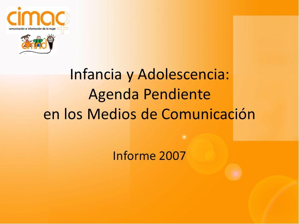 Infancia y Adolescencia: Agenda Pendiente en los Medios de Comunicación Informe 2007