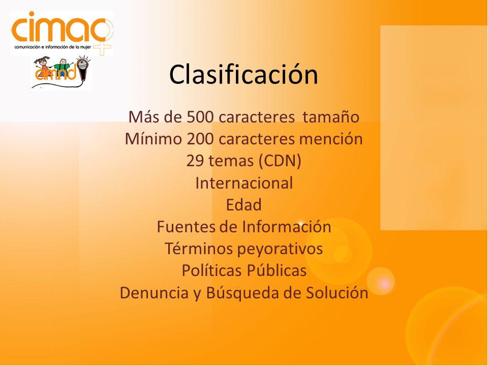 Clasificación Más de 500 caracteres tamaño Mínimo 200 caracteres mención 29 temas (CDN) Internacional Edad Fuentes de Información Términos peyorativos Políticas Públicas Denuncia y Búsqueda de Solución