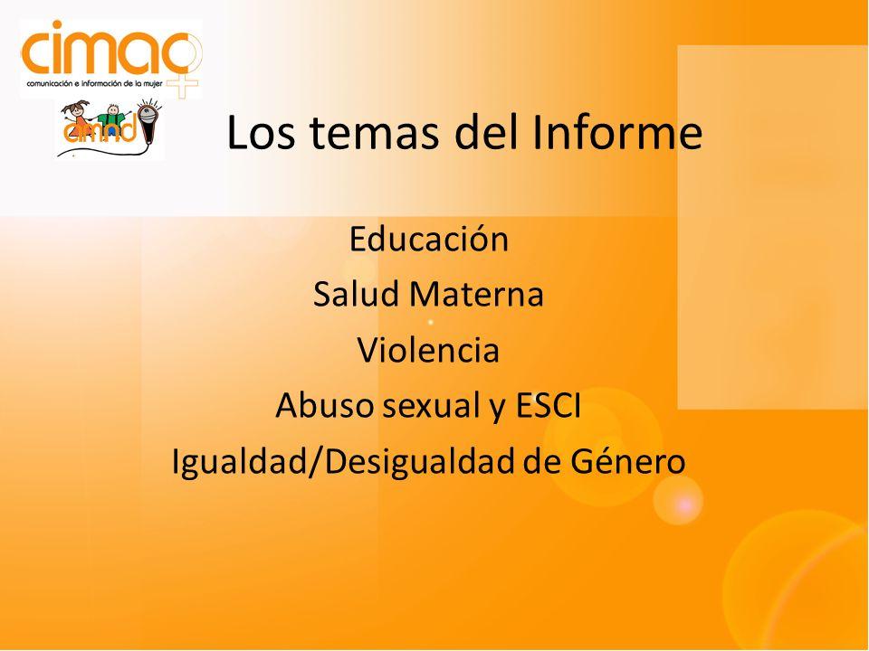 Los temas del Informe Educación Salud Materna Violencia Abuso sexual y ESCI Igualdad/Desigualdad de Género