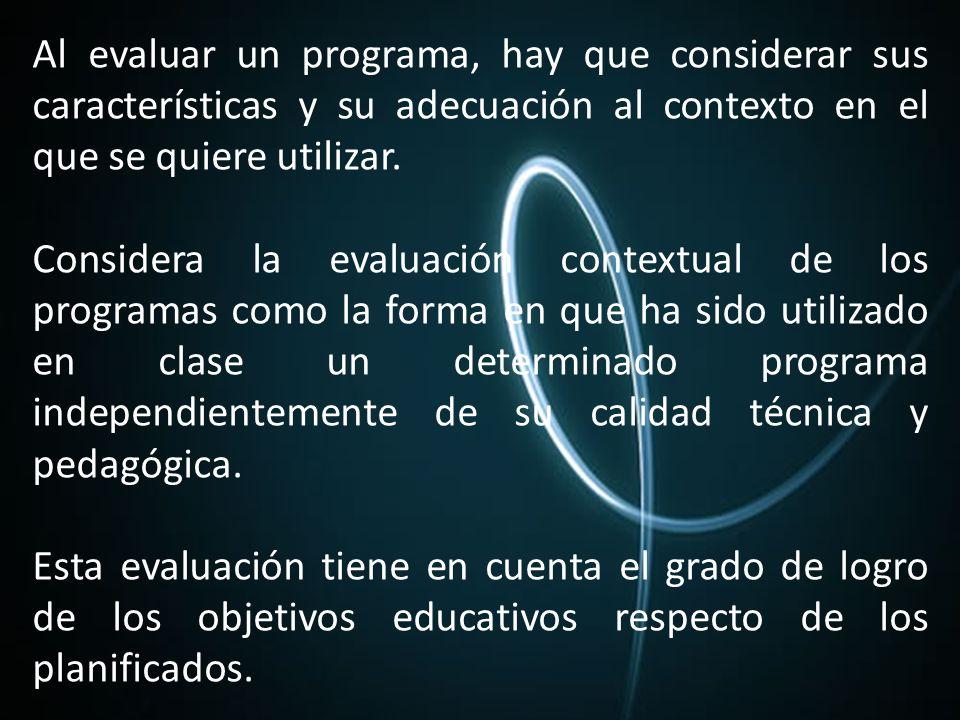 Al evaluar un programa, hay que considerar sus características y su adecuación al contexto en el que se quiere utilizar.