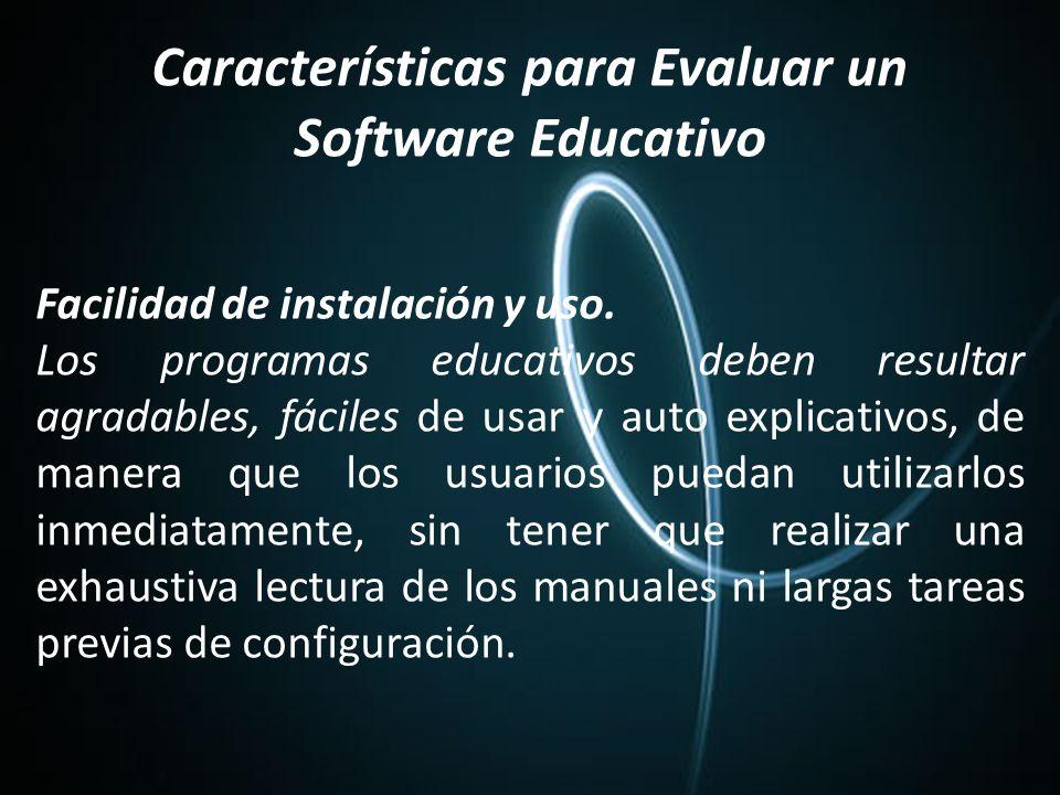 Características para Evaluar un Software Educativo Facilidad de instalación y uso.