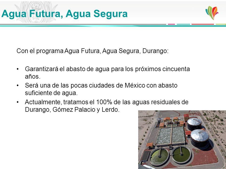 Agua Futura, Agua Segura Con el programa Agua Futura, Agua Segura, Durango: Garantizará el abasto de agua para los próximos cincuenta años. Será una d