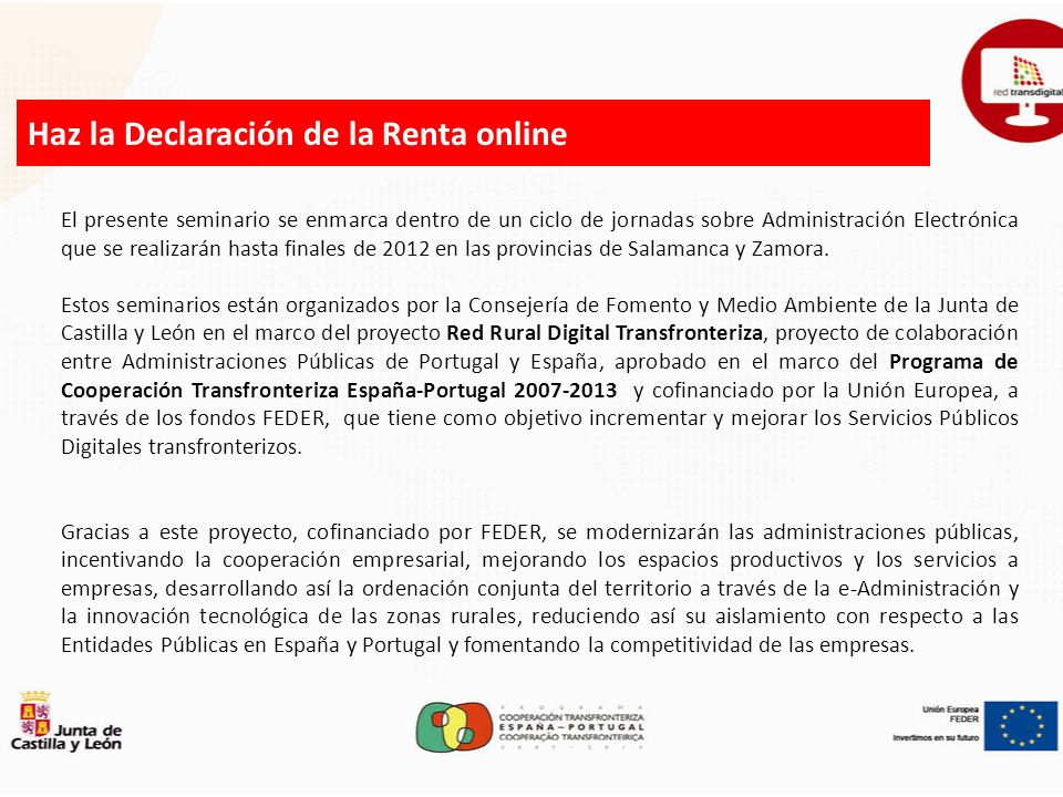 El presente seminario se enmarca dentro de un ciclo de jornadas sobre Administración Electrónica que se realizarán hasta finales de 2012 en las provincias de Salamanca y Zamora.