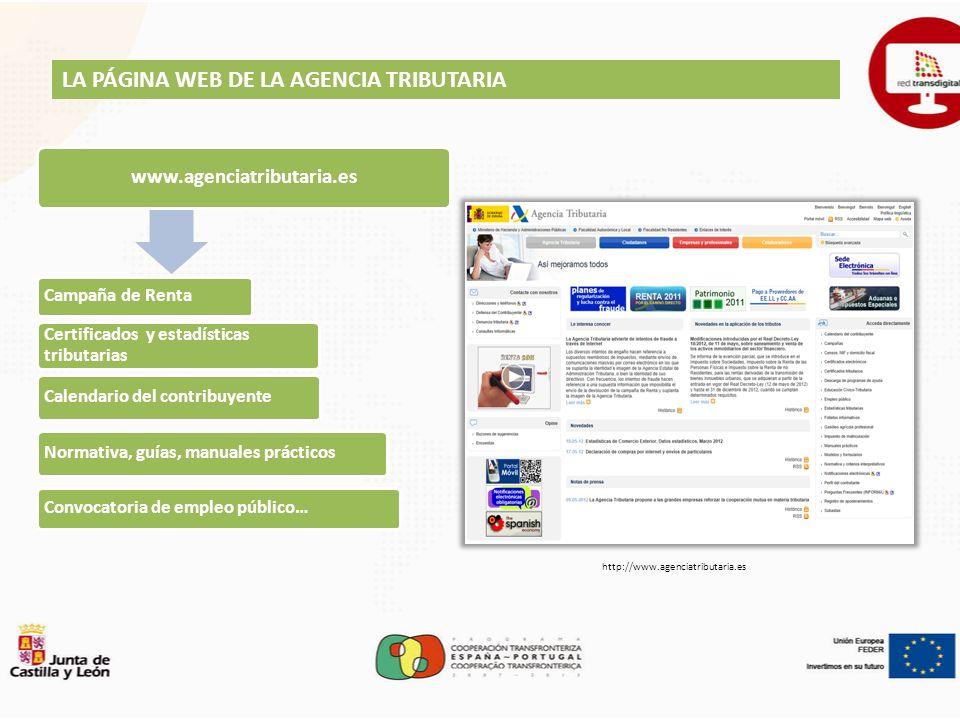 LA PÁGINA WEB DE LA AGENCIA TRIBUTARIA www.agenciatributaria.es Campaña de Renta Certificados y estadísticas tributarias Calendario del contribuyente Normativa, guías, manuales prácticos Convocatoria de empleo público… http://www.agenciatributaria.es