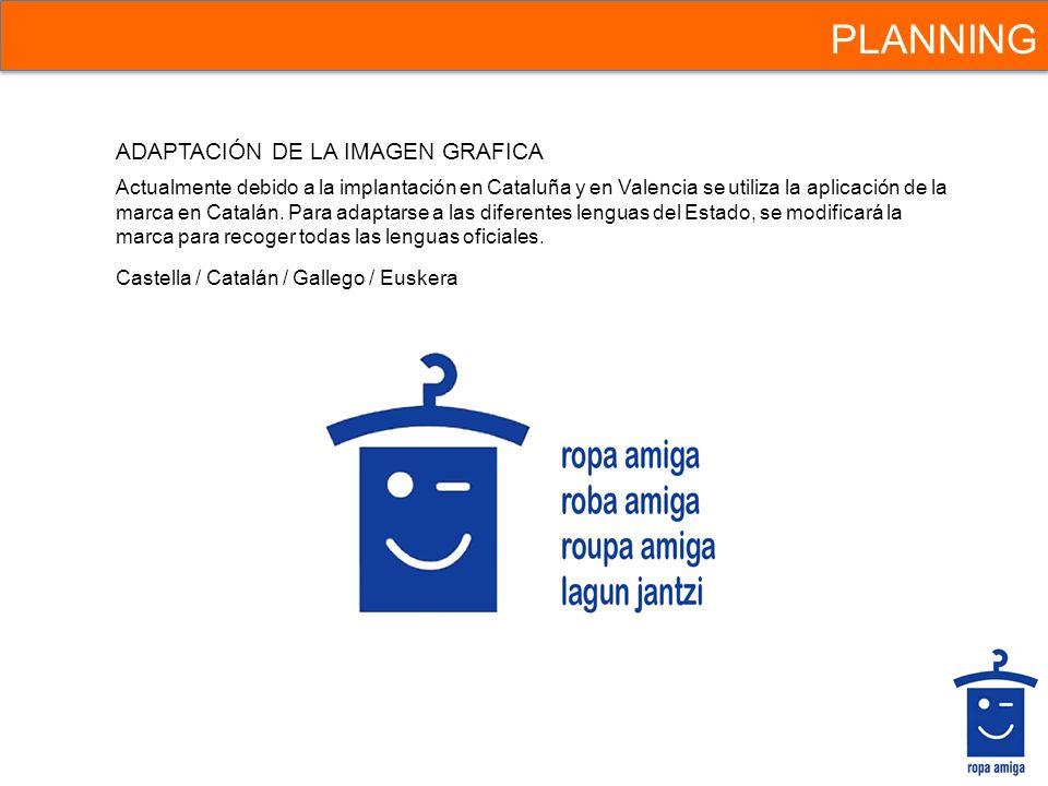 PLANNING Actualmente debido a la implantación en Cataluña y en Valencia se utiliza la aplicación de la marca en Catalán. Para adaptarse a las diferent
