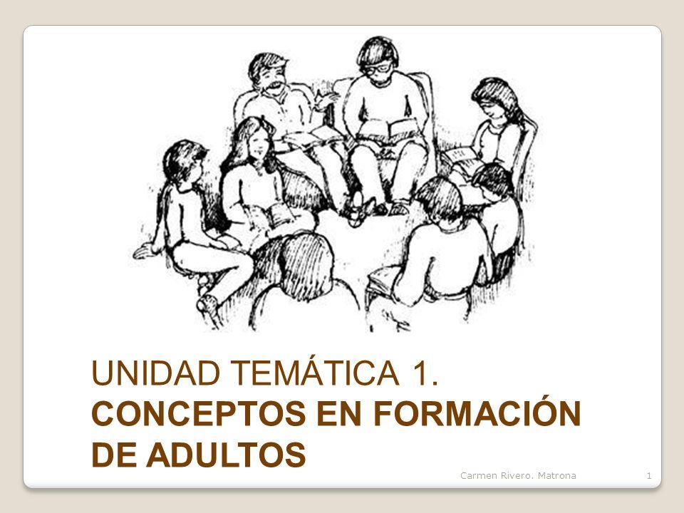 UNIDAD TEMÁTICA 1. CONCEPTOS EN FORMACIÓN DE ADULTOS Carmen Rivero. Matrona1