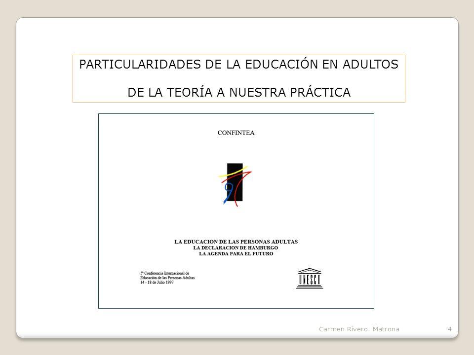 Carmen Rivero. Matrona4 PARTICULARIDADES DE LA EDUCACIÓN EN ADULTOS DE LA TEORÍA A NUESTRA PRÁCTICA