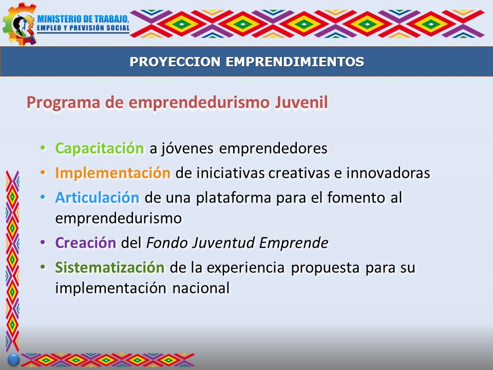 Estrategia Selección de jóvenes Formación y capacitación Mecanismos de financiamiento PROYECCION EMPRENDIMIENTOS FondoEmprende Implementación de iniciativas