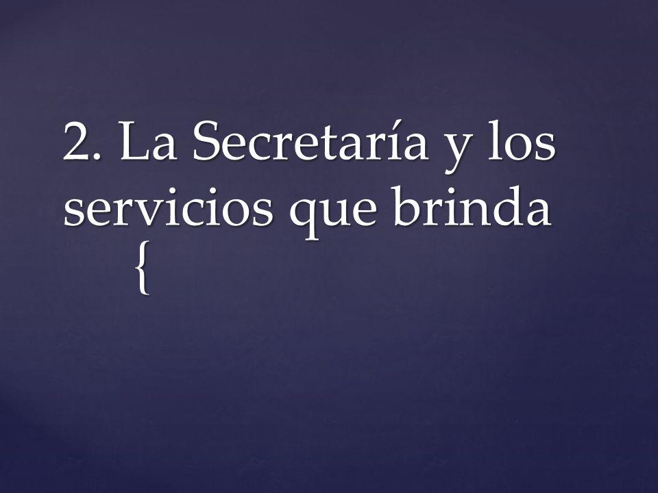 { 2. La Secretaría y los servicios que brinda