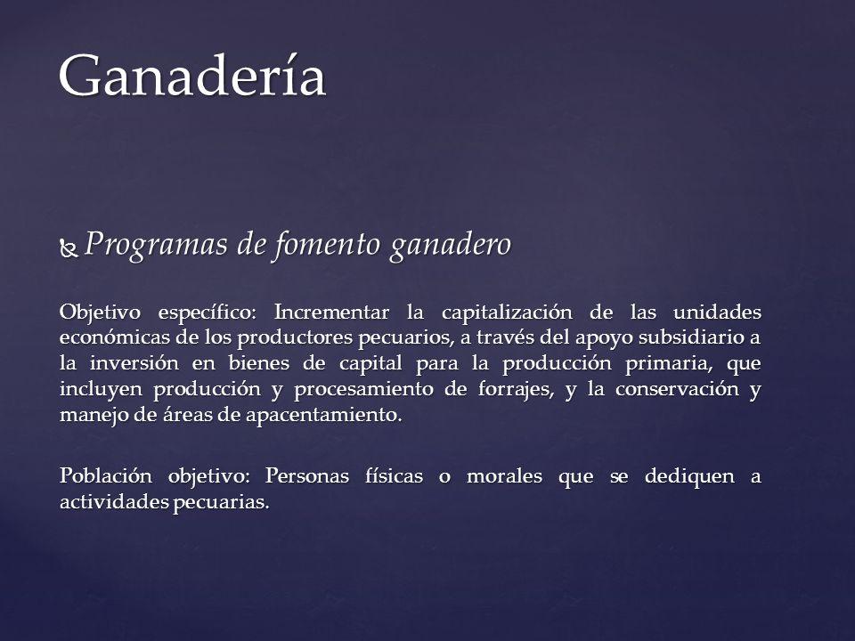 Programas de fomento ganadero Programas de fomento ganadero Objetivo específico: Incrementar la capitalización de las unidades económicas de los produ