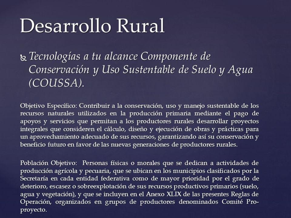 Tecnologías a tu alcance Componente de Conservación y Uso Sustentable de Suelo y Agua (COUSSA). Tecnologías a tu alcance Componente de Conservación y
