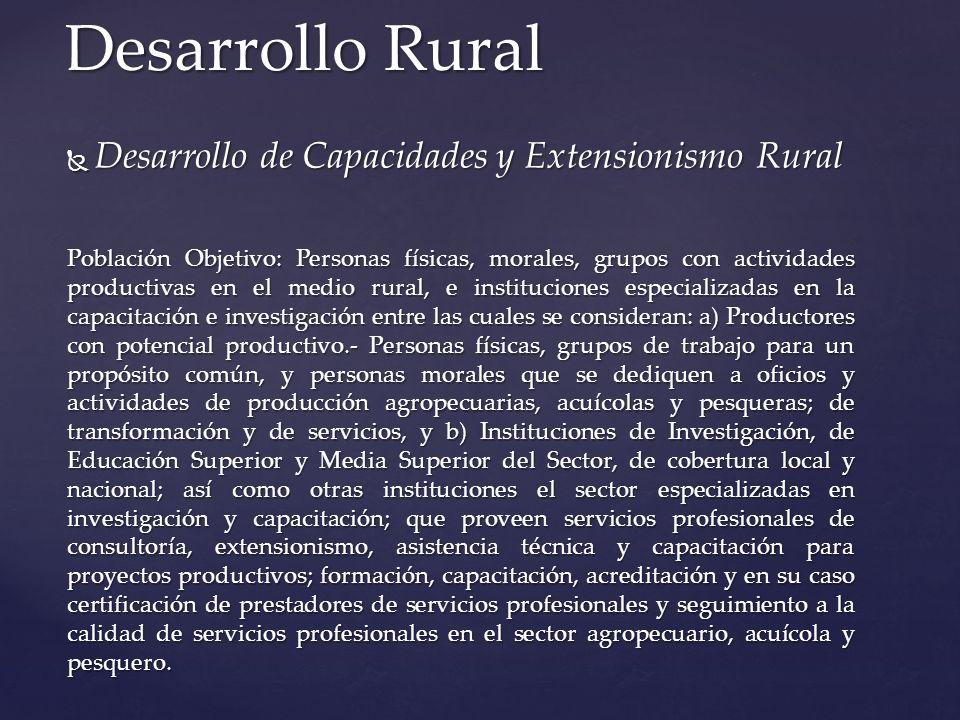 Desarrollo de Capacidades y Extensionismo Rural Desarrollo de Capacidades y Extensionismo Rural Población Objetivo: Personas físicas, morales, grupos