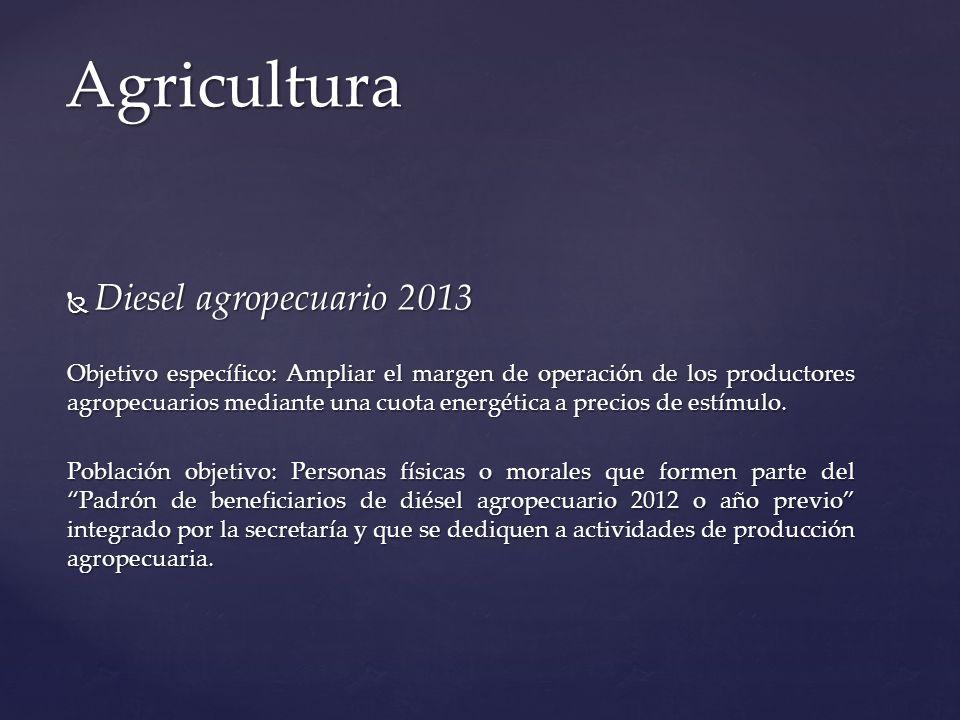 Diesel agropecuario 2013 Diesel agropecuario 2013 Objetivo específico: Ampliar el margen de operación de los productores agropecuarios mediante una cu