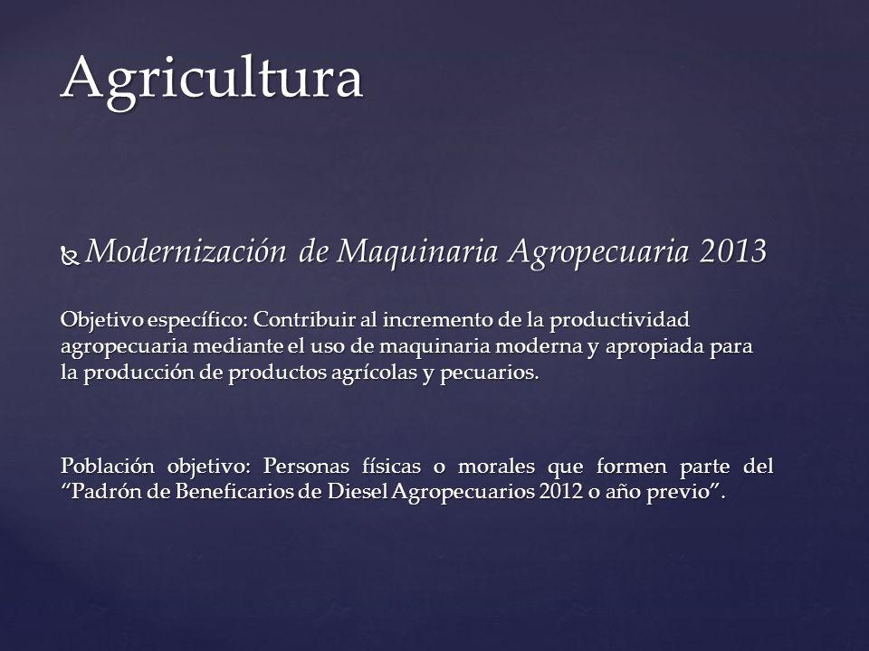 Modernización de Maquinaria Agropecuaria 2013 Modernización de Maquinaria Agropecuaria 2013 Objetivo específico: Contribuir al incremento de la produc