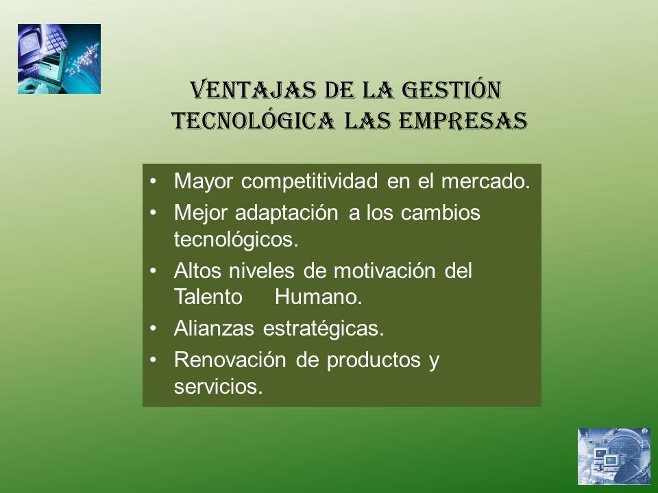 Mayor competitividad en el mercado. Mejor adaptación a los cambios tecnológicos. Altos niveles de motivación del Talento Humano. Alianzas estratégicas