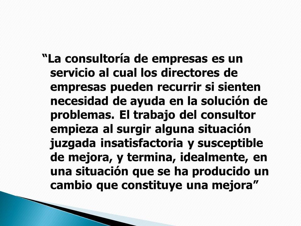La consultoría de empresas es un servicio al cual los directores de empresas pueden recurrir si sienten necesidad de ayuda en la solución de problemas