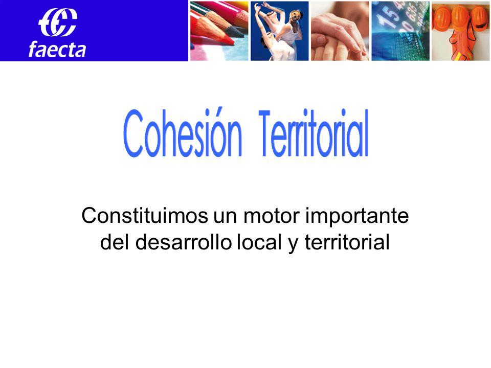 Constituimos un motor importante del desarrollo local y territorial