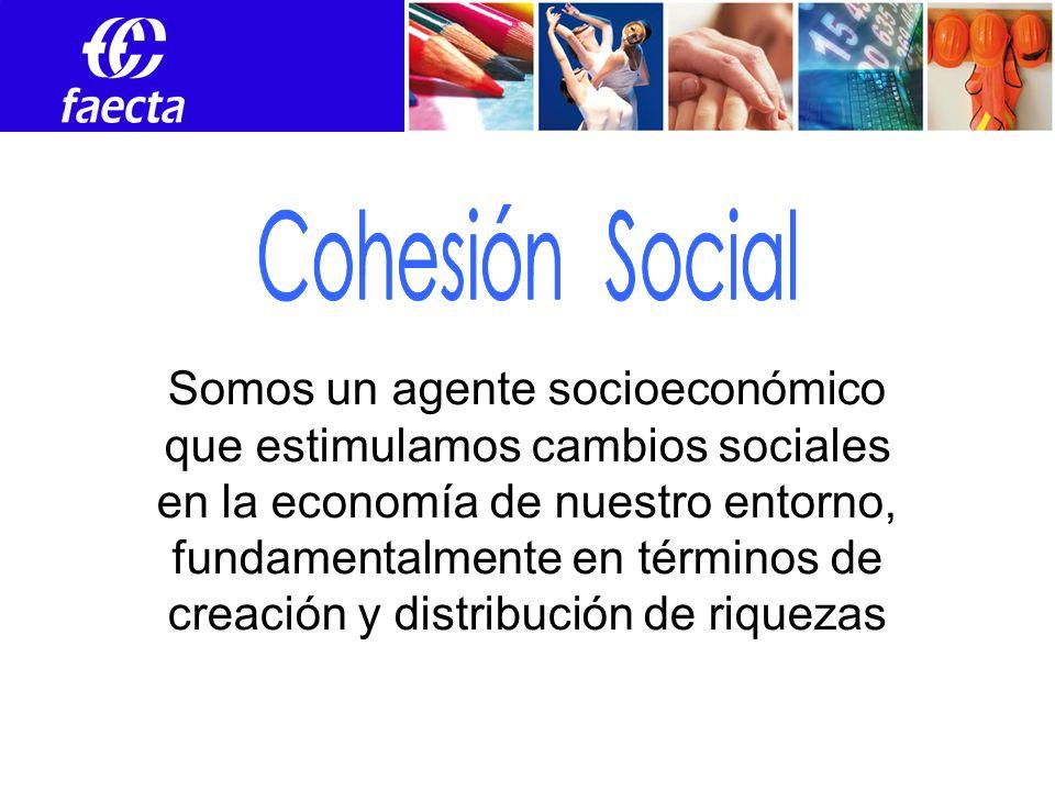 Somos un agente socioeconómico que estimulamos cambios sociales en la economía de nuestro entorno, fundamentalmente en términos de creación y distribución de riquezas