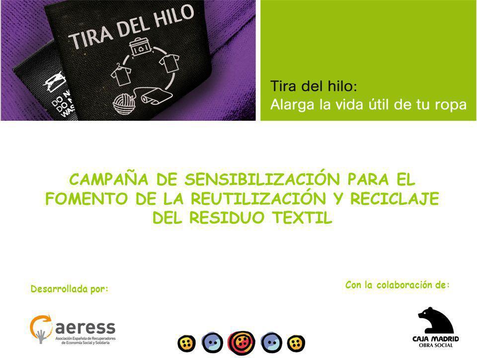 Con la colaboración de: CAMPAÑA DE SENSIBILIZACIÓN PARA EL FOMENTO DE LA REUTILIZACIÓN Y RECICLAJE DEL RESIDUO TEXTIL Desarrollada por: