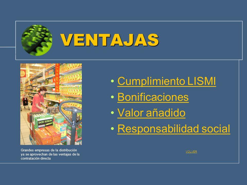 VENTAJAS Cumplimiento LISMI Bonificaciones Valor añadido Responsabilidad social Grandes empresas de la distribución ya se aprovechan de las ventajas d