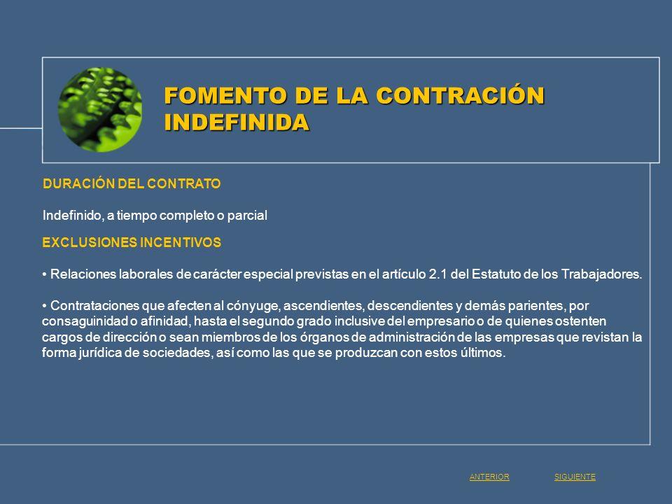 DURACIÓN DEL CONTRATO Indefinido, a tiempo completo o parcial EXCLUSIONES INCENTIVOS Relaciones laborales de carácter especial previstas en el artícul
