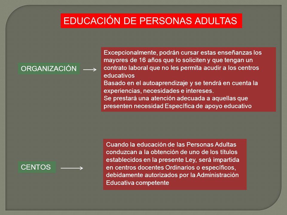 EDUCACIÓN DE PERSONAS ADULTAS ORGANIZACIÓN CENTOS Excepcionalmente, podrán cursar estas enseñanzas los mayores de 16 años que lo soliciten y que tenga