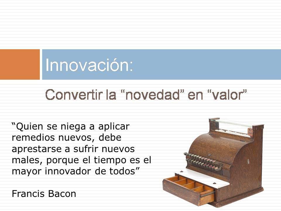 Quien se niega a aplicar remedios nuevos, debe aprestarse a sufrir nuevos males, porque el tiempo es el mayor innovador de todos Francis Bacon