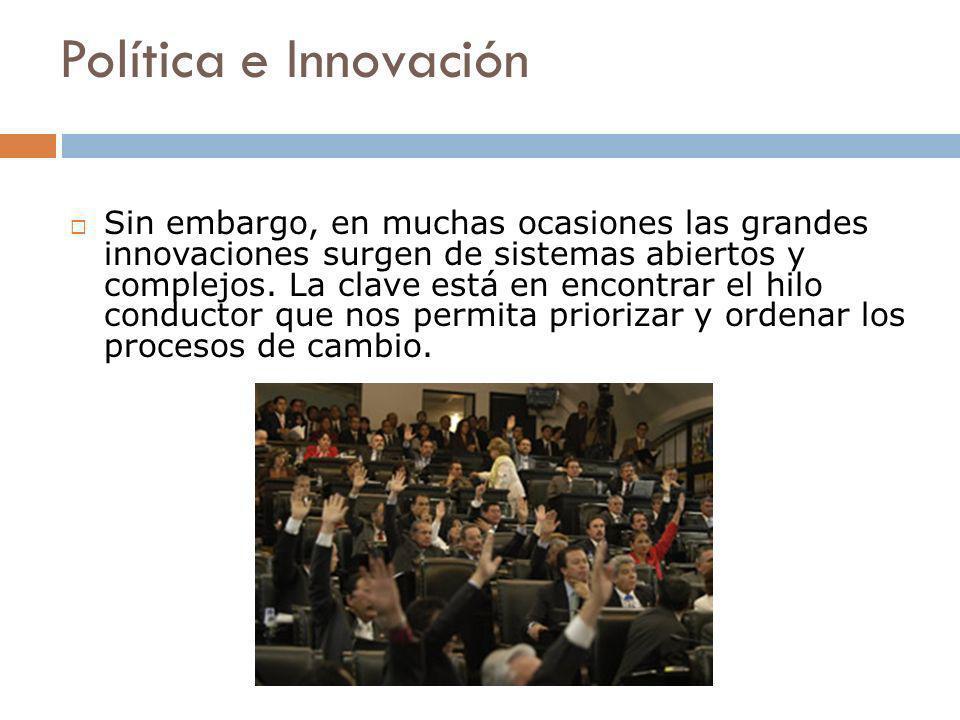 Política e Innovación Sin embargo, en muchas ocasiones las grandes innovaciones surgen de sistemas abiertos y complejos. La clave está en encontrar el