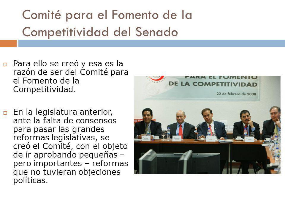Comité para el Fomento de la Competitividad del Senado Para ello se creó y esa es la razón de ser del Comité para el Fomento de la Competitividad. En