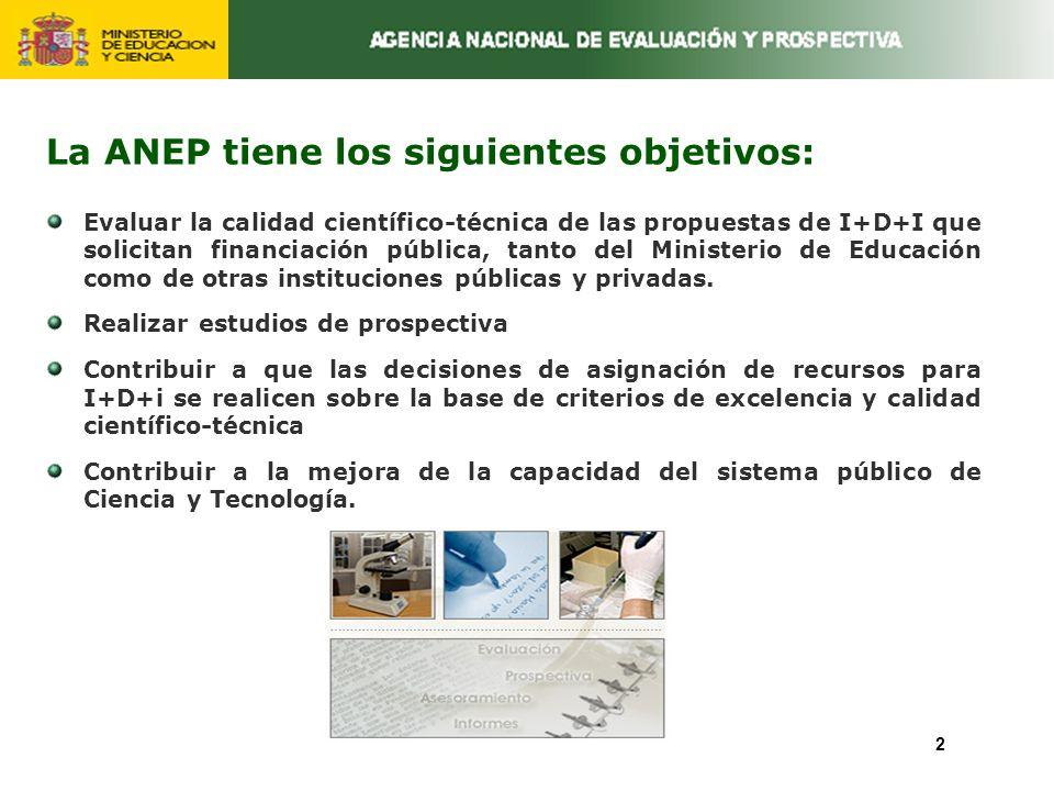 La ANEP tiene los siguientes objetivos: Evaluar la calidad científico-técnica de las propuestas de I+D+I que solicitan financiación pública, tanto del Ministerio de Educación como de otras instituciones públicas y privadas.