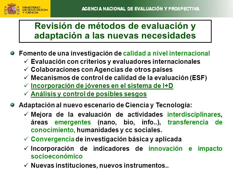 Revisión de métodos de evaluación y adaptación a las nuevas necesidades Fomento de una investigación de calidad a nivel internacional Evaluación con criterios y evaluadores internacionales Colaboraciones con Agencias de otros países Mecanismos de control de calidad de la evaluación (ESF) Incorporación de jóvenes en el sistema de I+D Análisis y control de posibles sesgos Adaptación al nuevo escenario de Ciencia y Tecnología: Mejora de la evaluación de actividades interdisciplinares, áreas emergentes (nano, bio, info..), transferencia de conocimiento, humanidades y cc sociales.
