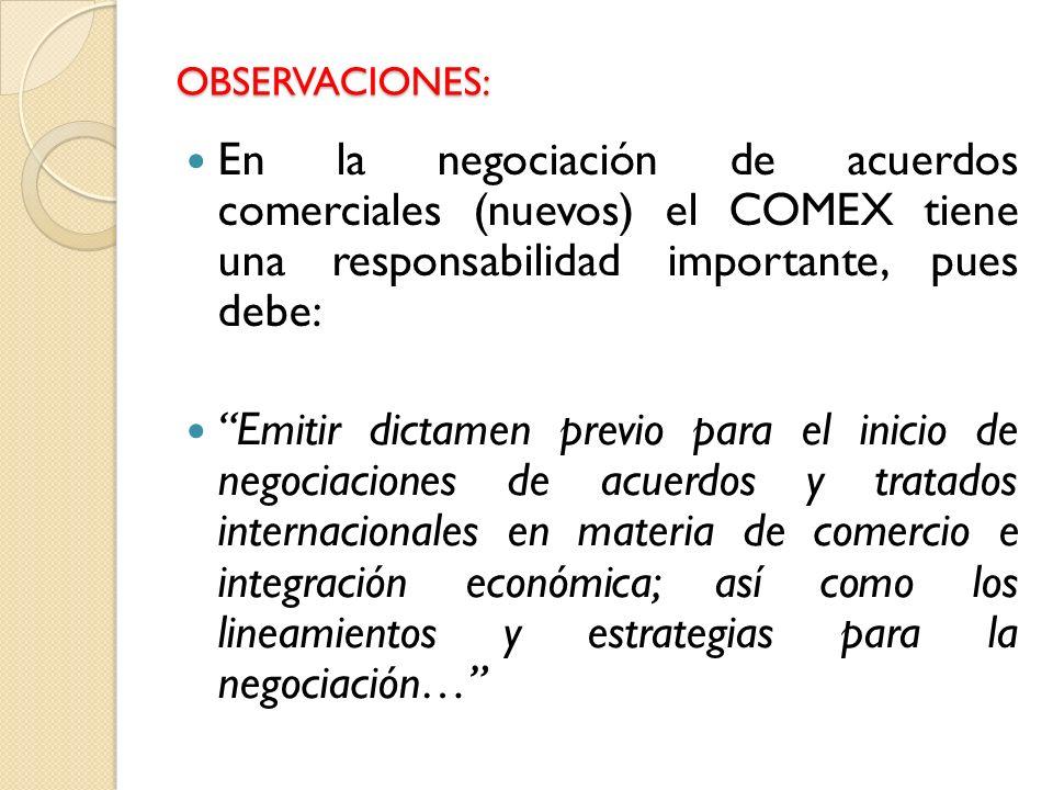 En la negociación de acuerdos comerciales (nuevos) el COMEX tiene una responsabilidad importante, pues debe: Emitir dictamen previo para el inicio de