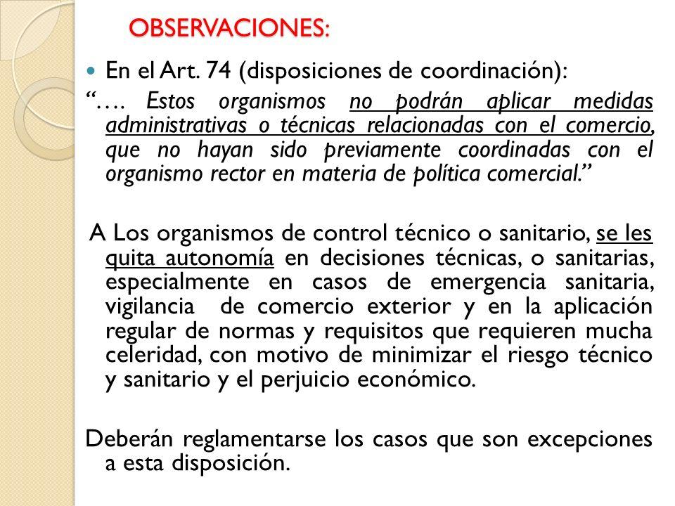 OBSERVACIONES: En el Art. 74 (disposiciones de coordinación): …. Estos organismos no podrán aplicar medidas administrativas o técnicas relacionadas co