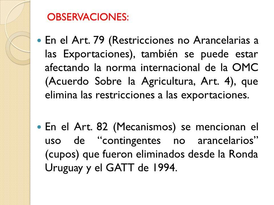 OBSERVACIONES: En el Art. 79 (Restricciones no Arancelarias a las Exportaciones), también se puede estar afectando la norma internacional de la OMC (A