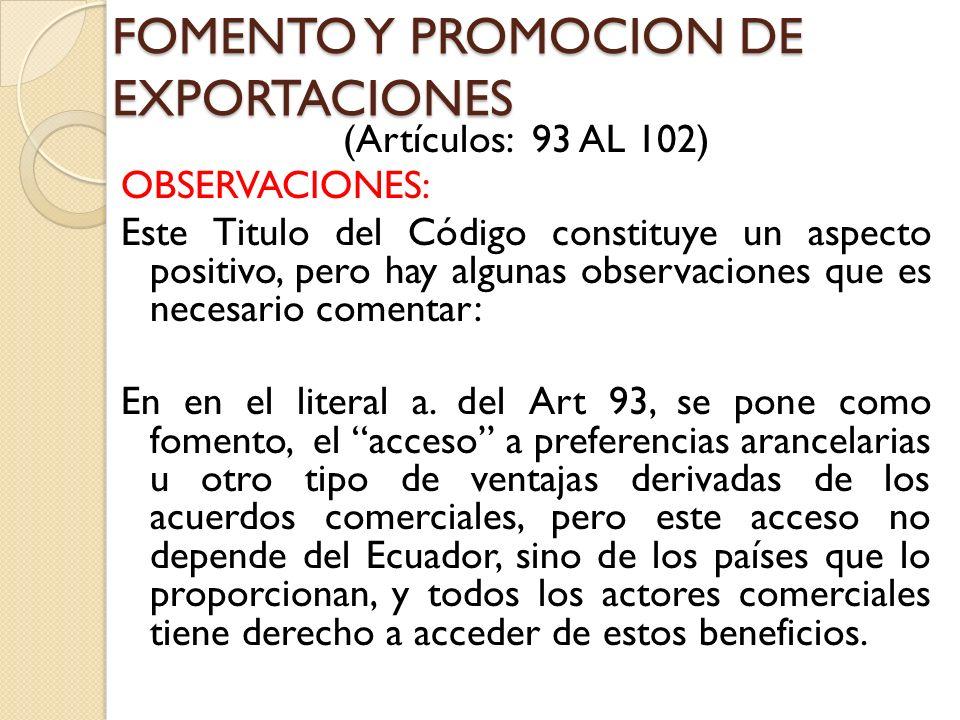 FOMENTO Y PROMOCION DE EXPORTACIONES (Artículos: 93 AL 102) OBSERVACIONES: Este Titulo del Código constituye un aspecto positivo, pero hay algunas obs