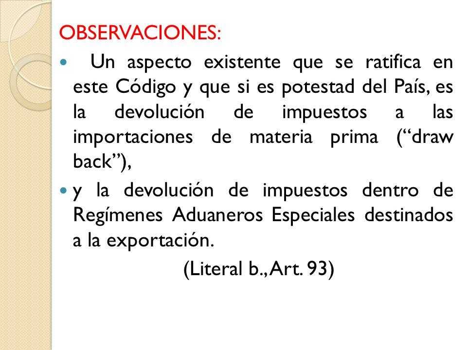 OBSERVACIONES: Un aspecto existente que se ratifica en este Código y que si es potestad del País, es la devolución de impuestos a las importaciones de