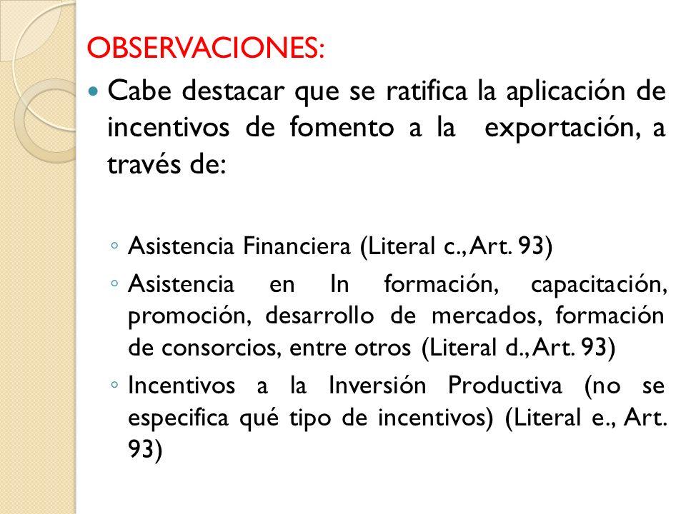 OBSERVACIONES: Cabe destacar que se ratifica la aplicación de incentivos de fomento a la exportación, a través de: Asistencia Financiera (Literal c., Art.