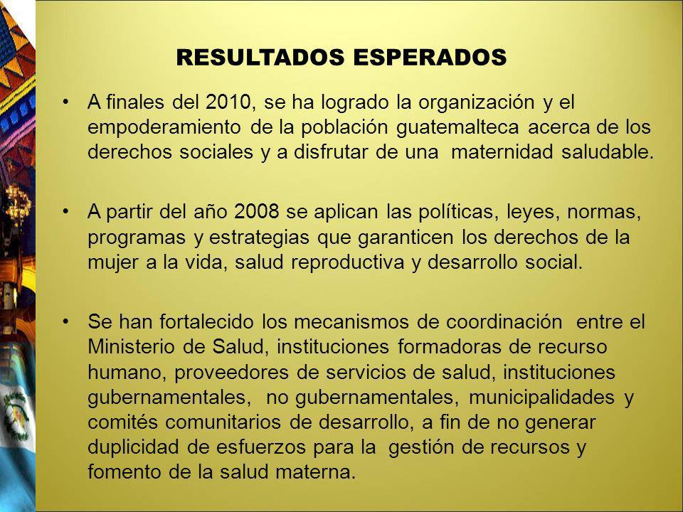 RESULTADOS ESPERADOS A finales del 2010, se ha logrado la organización y el empoderamiento de la población guatemalteca acerca de los derechos sociale