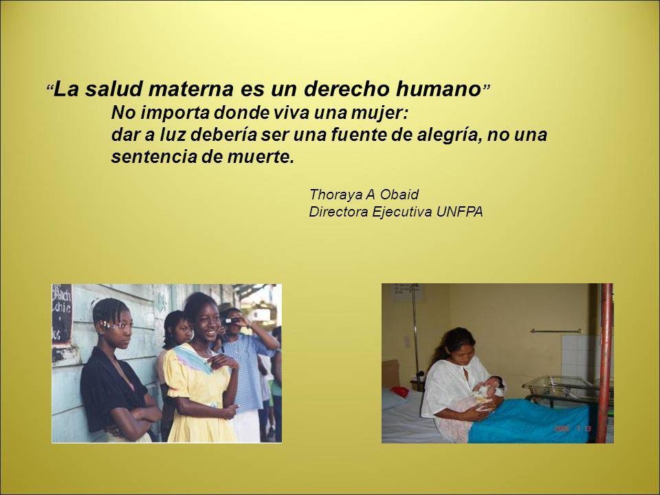 La salud materna es un derecho humano No importa donde viva una mujer: dar a luz debería ser una fuente de alegría, no una sentencia de muerte. Thoray