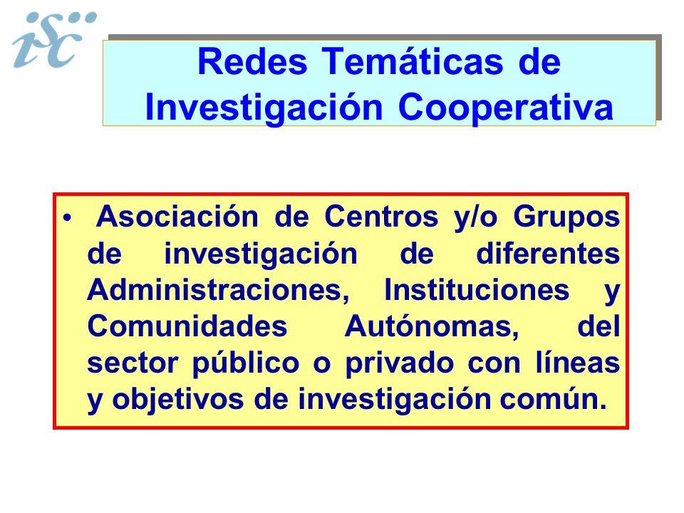 Redes Temáticas de Investigación Cooperativa Asociación de Centros y/o Grupos de investigación de diferentes Administraciones, Instituciones y Comunid
